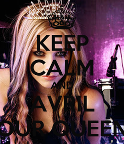 Poster: KEEP CALM AND AVRIL OUR QUEEN