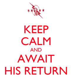 Poster: KEEP CALM AND AWAIT HIS RETURN