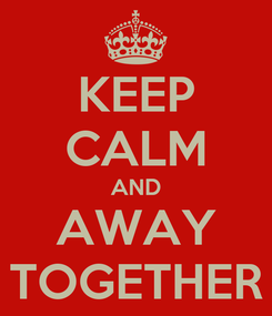 Poster: KEEP CALM AND AWAY TOGETHER