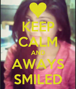 Poster: KEEP CALM AND AWAYS SMILED
