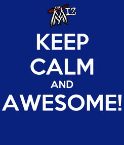 Poster: KEEP CALM AND AWESOME!