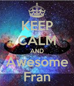 Poster: KEEP CALM AND Awesome Fran