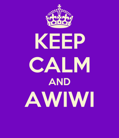 Poster: KEEP CALM AND AWIWI