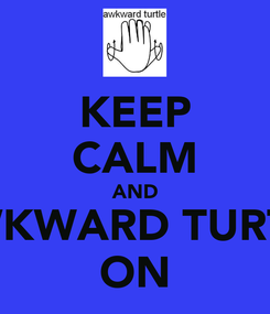 Poster: KEEP CALM AND AWKWARD TURTLE ON