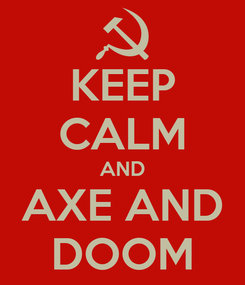 Poster: KEEP CALM AND AXE AND DOOM