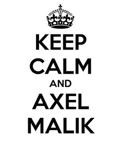 Poster: KEEP CALM AND AXEL MALIK