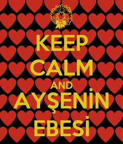 Poster: KEEP CALM AND AYŞENİN EBESİ