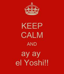 Poster: KEEP CALM AND ay ay  el Yoshi!!