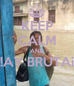 Poster: KEEP CALM AND !AY BRUTA¡