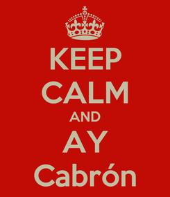 Poster: KEEP CALM AND AY Cabrón