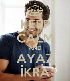 Poster: KEEP CALM AND AYAZ İKRA