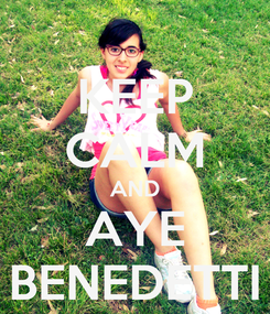 Poster: KEEP CALM AND AYE BENEDETTI