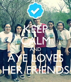 Poster: KEEP CALM AND AYE LOVES HER FRIENDS