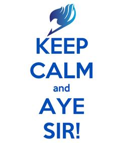 Poster: KEEP CALM and AYE SIR!