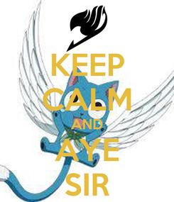 Poster: KEEP CALM AND AYE SIR