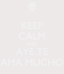Poster: KEEP CALM AND AYE TE AMA MUCHO