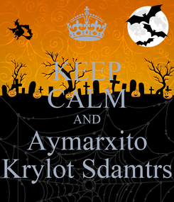 Poster: KEEP CALM AND Aymarxito Krylot Sdamtrs