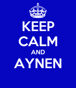Poster: KEEP CALM AND AYNEN