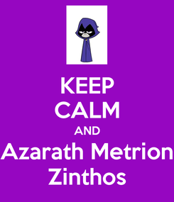 Poster: KEEP CALM AND Azarath Metrion Zinthos