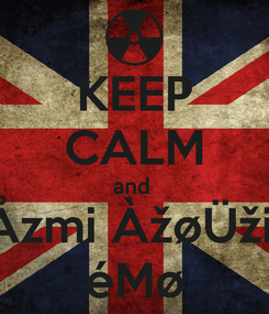 Poster: KEEP CALM and  Åzmi ÀžøÜži  éMø