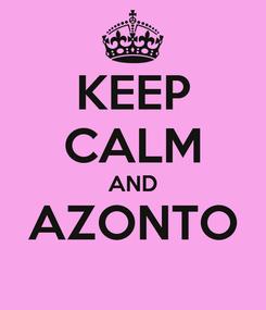 Poster: KEEP CALM AND AZONTO