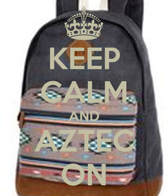 Poster: KEEP CALM AND AZTEC ON