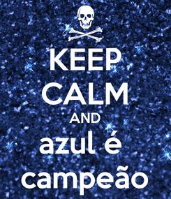 Poster: KEEP CALM AND azul é  campeão
