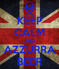 Poster: KEEP CALM AND AZZURRA BEER