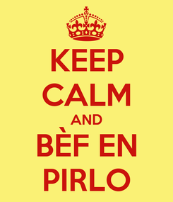 Poster: KEEP CALM AND BÈF EN PIRLO
