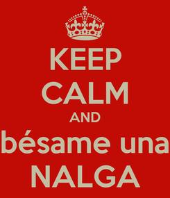 Poster: KEEP CALM AND bésame una NALGA