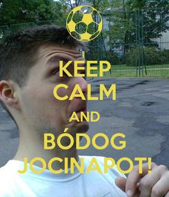 Poster: KEEP CALM AND BÓDOG JOCINAPOT!