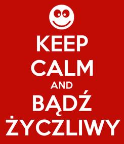Poster: KEEP CALM AND BĄDŹ ŻYCZLIWY