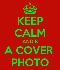 Poster: KEEP CALM AND B A COVER  PHOTO