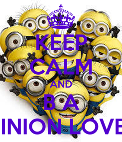 Poster: KEEP CALM AND B A MINION LOVER