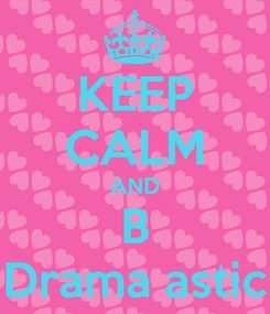 Poster: KEEP CALM AND B Drama astic