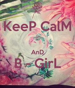Poster: KeeP CalM  AnD B - GirL