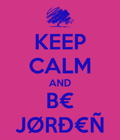 Poster: KEEP CALM AND B€ JØRЀÑ