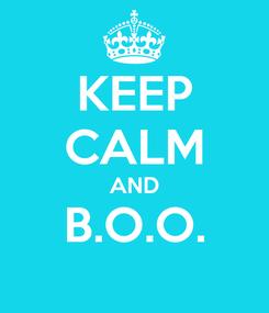 Poster: KEEP CALM AND B.O.O.