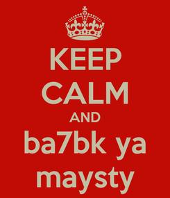 Poster: KEEP CALM AND ba7bk ya maysty