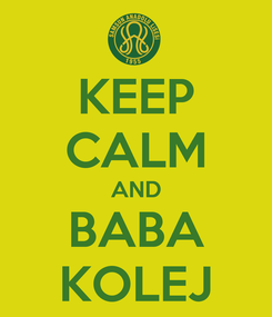 Poster: KEEP CALM AND BABA KOLEJ