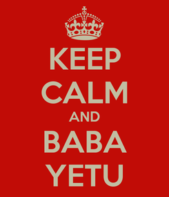 Poster: KEEP CALM AND BABA YETU