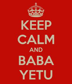 Poster: KEEP CALM AND BABA YETU