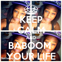 Poster: KEEP CALM AND BABOOM  YOUR LIFE