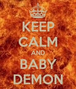Poster: KEEP CALM AND BABY DEMON