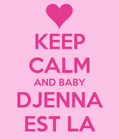 Poster: KEEP CALM AND BABY DJENNA EST LA