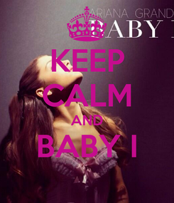 Poster: KEEP CALM AND BABY I