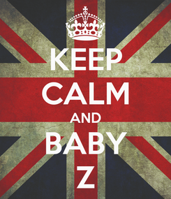 Poster: KEEP CALM AND BABY Z
