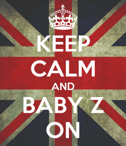 Poster: KEEP CALM AND BABY Z ON
