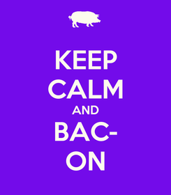 Poster: KEEP CALM AND BAC- ON