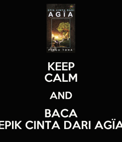 Poster: KEEP CALM AND BACA EPIK CINTA DARI AGÏA